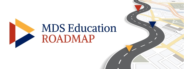 The new MDS Roadmap to Educational Resources is intended to help navigate the many available educational resources on the MDS website.